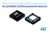 意法半导体(ST)发布2.6A 微型有刷直流电机驱动器芯片