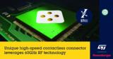 罗森伯格与ST合作开发60GHz无线技术高速<font color='red'>非接触式</font>连接器